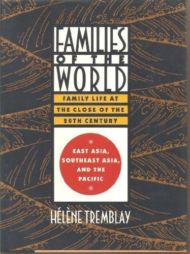 Families of the World: Family Life at the Close of the 20th Century: East Asia, Southeast Asia, and...