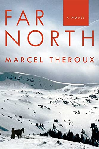 Far North , ADVANCED READERS COPY: Theroux, Marcel
