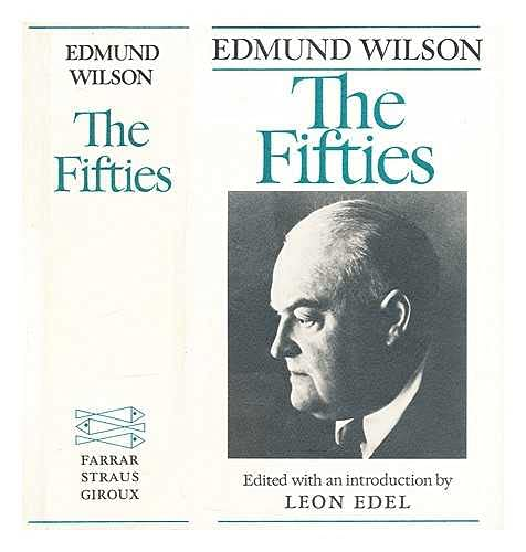 The Fifties: Wilson, Edmund; edited with an introduction by Leon Edel