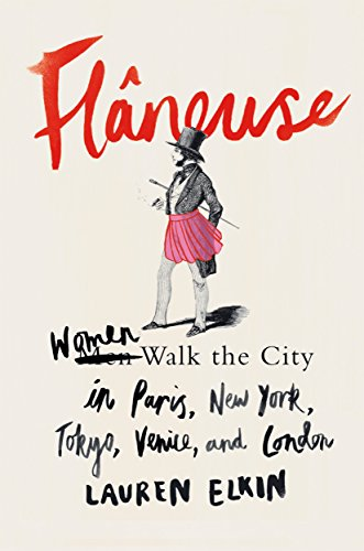 9780374156046: Flâneuse: Women Walk the City in Paris, New York, Tokyo, Venice, and London