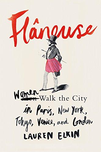 Flâneuse: Women Walk the City in Paris,: Elkin, Lauren
