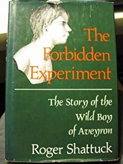 The Forbidden Experiment: The Story of the Wild Boy of Aveyron: Shattuck, Roger
