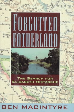 9780374157593: Forgotten Fatherland: The Search for Elisabeth Nietzsche