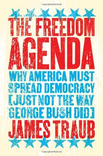 9780374158477: The Freedom Agenda: Why America Must Spread Democracy (Just Not the Way George Bush Did)