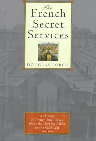 The French Secret Services: From the Dreyfus Affair to the Gulf War: Porch, Douglas