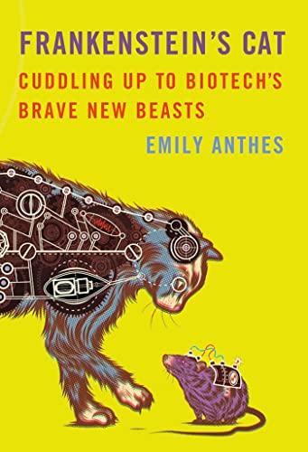 9780374158590: Frankenstein's Cat: Cuddling Up to Biotech's Brave New Beasts