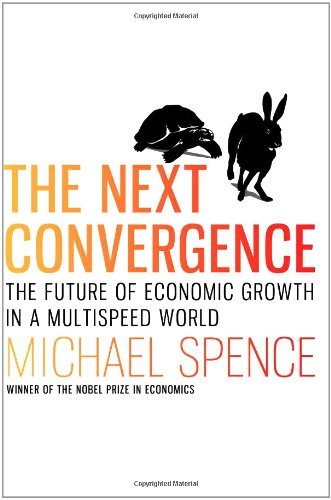 The Next Convergence : The Future of Economic Growth in a Multispeed World: Spence, Michael