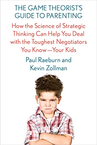 9780374160012: The Game Theorist's Guide to Parenting: How the Science of Strategic Thinking Can Help You Deal with the Toughest Negotiators You Know--Your Kids