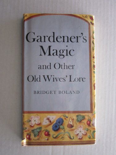 Gardener's Magic and Other Old Wives' Lore: Boland, Bridget