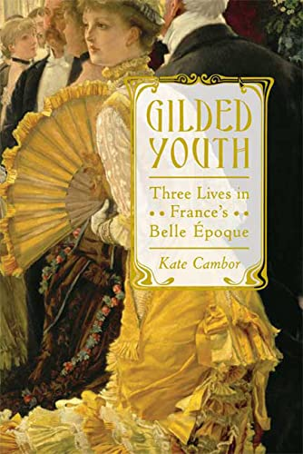 9780374162306: Gilded Youth: Three Lives in France's Belle Époque
