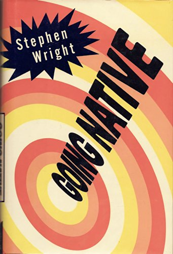 GOING NATIVE [Signed Copy]: Wright, Stephen