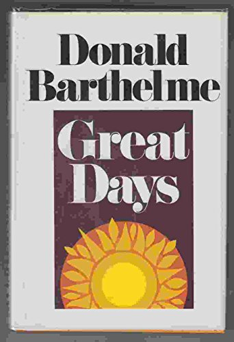 GREAT DAYS: Barthelme, Donald.