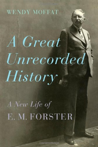 9780374166786: A Great Unrecorded History: A New Life of E. M. Forster