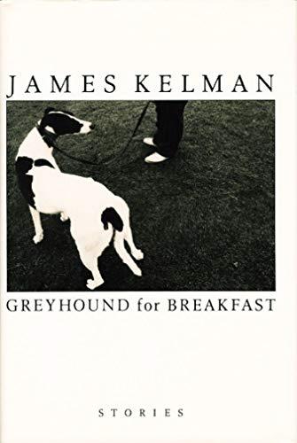 Greyhound for Breakfast: Kelman, James