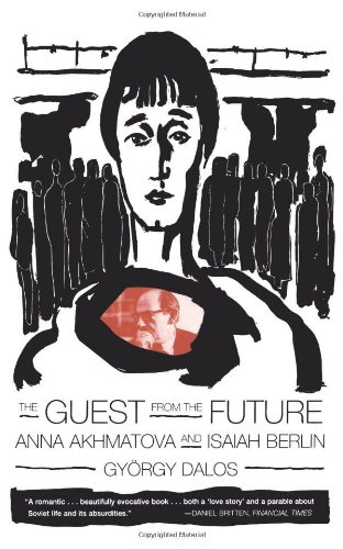 9780374167271: The Guest from the Future: Anna Akhmatova and Isaiah Berlin