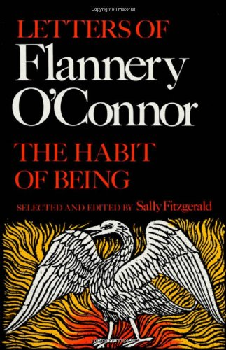 The Habit of Being: Letters of Flannery O'Connor, Selected and Edited By Sally Fitzgerald.
