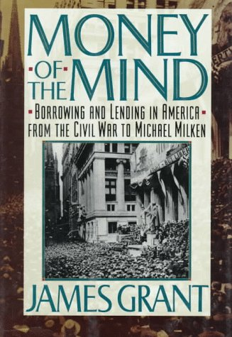 Money of the Mind: Borrowing and Lending in America from the Civil War to Michael Milken: Grant, ...