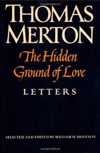 9780374169954: The Hidden Ground of Love: The Letters of Thomas Merton on Religious Experience and Social Concerns