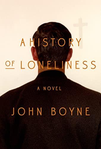 A History of Loneliness (SIGNED): Boyne, John