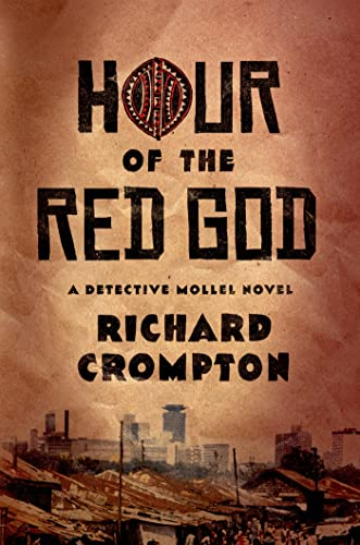 Hour of the Red God: A Detective Mollel Novel: Crompton, Richard