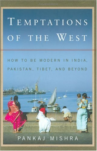 9780374173210: Temptations of the West: How to Be Modern in India, Pakistan, Tibet, and Beyond