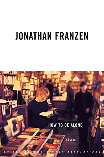 How to Be Alone: Essays: Franzen, Jonathan