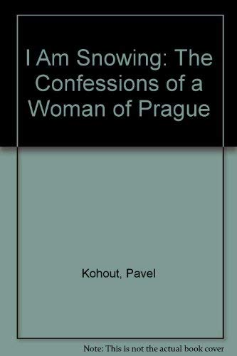 9780374174002: I Am Snowing: The Confessions of a Woman of Prague