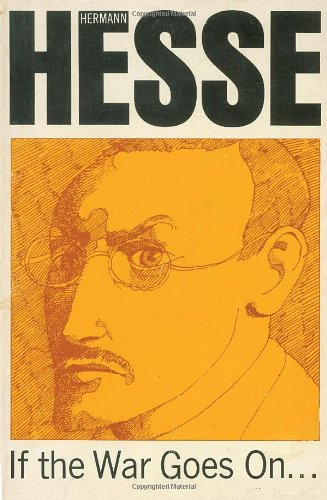 If the war goes on;: Reflections on: Hermann Hesse