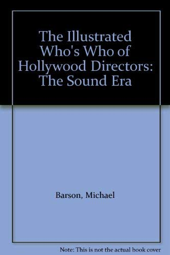 The Illustrated Who's Who of Hollywood Directors Volume 1: The Sound Era: Barson, Michael