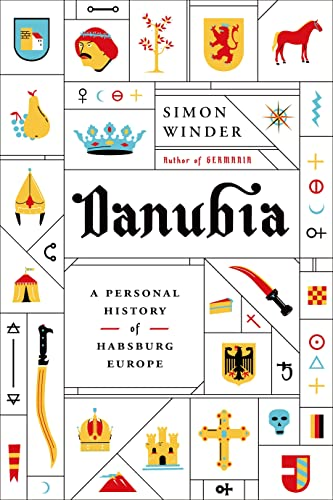 Danubia: A Personal History of Habsburg Europe: Winder, Simon