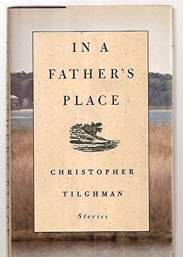 In a Father's Place (Signed First Edition): Christopher Tilghman