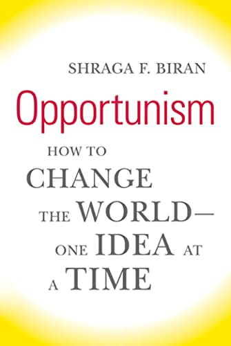 Opportunism: How to Change the World--One Idea: Biran, Shraga F.
