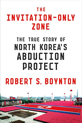 9780374175849: The Invitation-Only Zone: The True Story of North Korea's Abduction Project