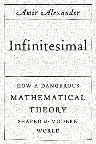 9780374176815: Infinitesimal: How a Dangerous Mathematical Theory Shaped the Modern World