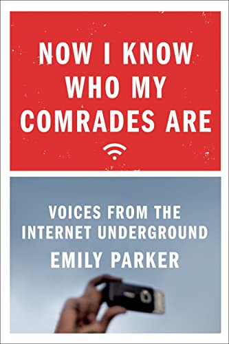 9780374176952: Now I Know Who My Comrades Are: Voices from the Internet Underground