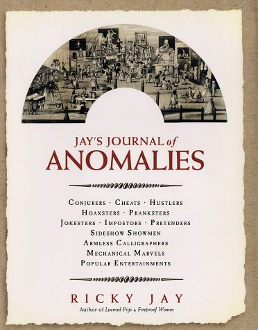 9780374178673: Jay's Journal of Anomalies : Conjurers, Cheats, Hustlers, Hoaxsters, Pranksters, Jokesters, Imposters, Pretenders, Side-Show Showmen, Armless Calligraphers, Mechanical Marvels, Popular Entertainments