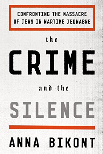 The Crime and the Silence: Confronting the Massacre of Jews in Wartime Jedwabne (Hardcover): Anna ...