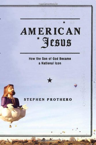 9780374178901: American Jesus: How the Son of God Became a National Icon