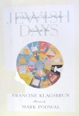 Jewish Days: A Book of Jewish Life and Culture Around the Year (0374179239) by Klagsbrun, Francine; Podwal, Mark H.
