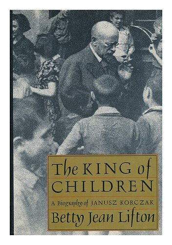 The King of Children : A Portrait: Betty J. Lifton