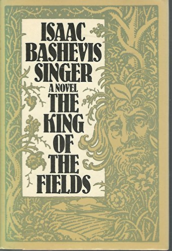 THE KING OF THE FIELDS: Singer, Isaac Bashevis.