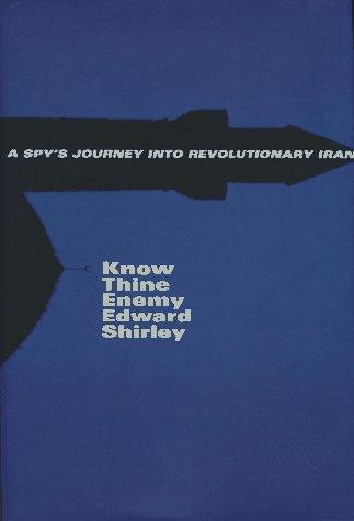 9780374182199: Know Thine Enemy: A Spy's Journey into Revolutionary Iran