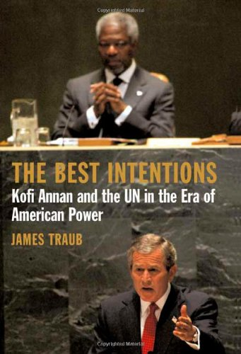 9780374182205: The Best Intentions: Kofi Annan and the Un in the Era of American World Power
