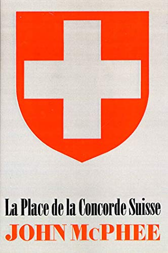 La Place de la Concorde Suisse: McPhee, John