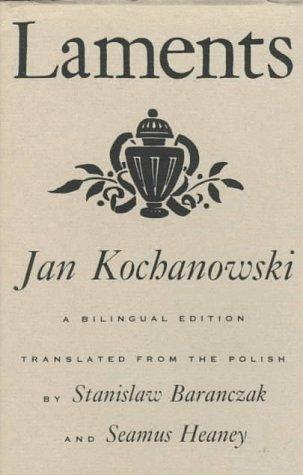 Laments: A Bilingual Edition: Jan Kochanowski