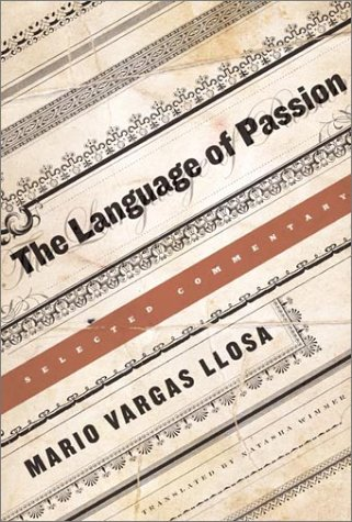 The Language of Passion: Selected Commentary: Vargas Llosa, Mario