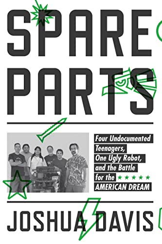 9780374183370: Spare Parts: Four Undocumented Teenagers, One Ugly Robot, and the Battle for the American Dream