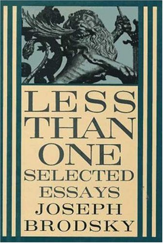 LESS THAN ONE. Selected Essays: Brodsky, Joseph
