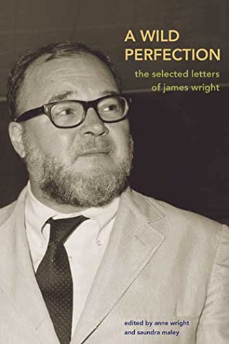 9780374185060: A Wild Perfection: The Selected Letters of James Wright
