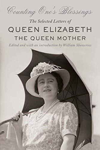 Counting One's Blessings: The Selected Letters of Queen Elizabeth the Queen Mother: Elizabeth,...